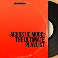 Acoustic Mood: The Ultimate Playlist — сборник