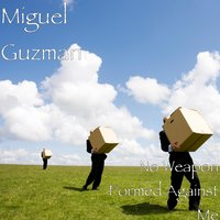 No Weapon Formed Against Me — Miguel Guzmán