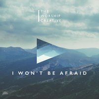 I Won't Be Afraid — Conrad Johnson, The Worship Creative