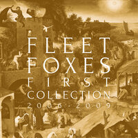 First Collection 2006-2009 — Fleet Foxes
