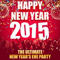 Happy New Year 2015 - The Ultimate New Year's Eve Party — сборник