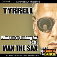 What You're Looking for — Tyrrell, Max The Sax