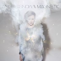 Magnetic — Angel Snow