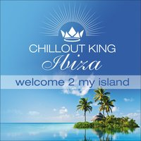 Chillout King Ibiza – Welcome 2 My Island — сборник
