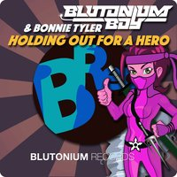 Holding out for a Hero — Blutonium Boy, Bonnie Tyler