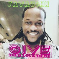 Give Your Love to Me — Javaughn
