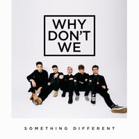 Something Different — Why Don't We