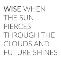 When the Sun Pierces Through the Clouds and Future Shines — Wise
