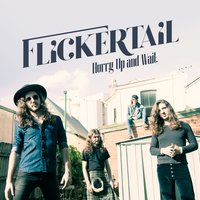 Hurry Up and Wait — Flickertail