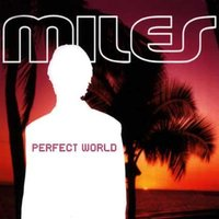 Perfect World — Miles