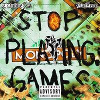 Stop Playing Games — T-Dubb-O, Warleon