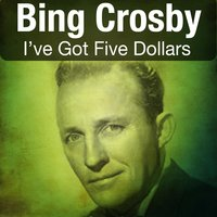 I've Got Five Dollars — Bing Crosby, Bing Crosby and Fred Waring