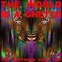 The World Is a Ghetto: The Northern Soul Trip — сборник