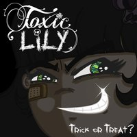 Trick or Treat — Toxic Lily