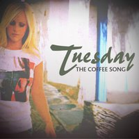 The Coffee Song — Tuesday