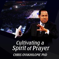 Cultivating a Spirit of Prayer — Chris Oyakhilome Ph.d