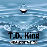 Whale of a Time — T.D. King