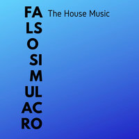 The House Music — Falso Simulacro