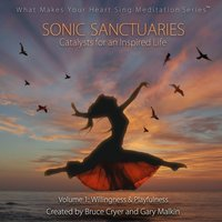 Sonic Sanctuaries: Catalysts for an Inspired Life — Gary Malkin, Bruce Cryer
