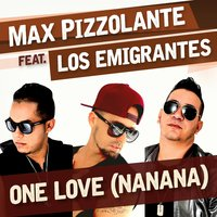 One Love (NaNaNa) — Los Emigrantes, Max Pizzolante
