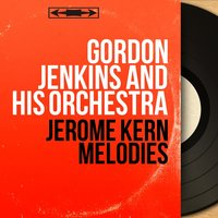 Jerome Kern Melodies — Gordon Jenkins and His Orchestra
