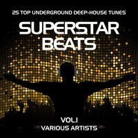 Superstar Beats (25 Top Underground Deep-House Tunes), Vol. 1 — сборник