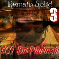 Remain Solid 3 — K.O Da Pharaoh
