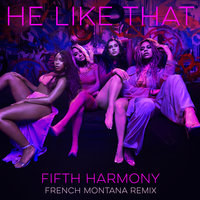 He Like That — Fifth Harmony, French Montana
