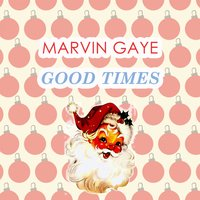 Good Times — Marvin Gaye