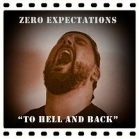 To Hell and Back — Zero Expectations