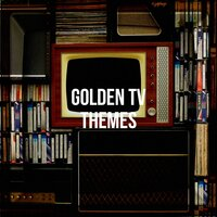 Golden Tv Themes — TV Generation, The TV Theme Players, TV Theme Song Library