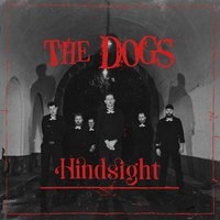 Hindsight — The Dogs