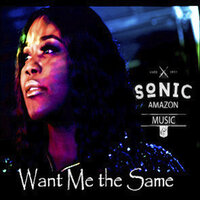 Want Me the Same — Sonic Amazon