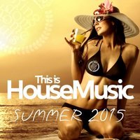 This Is House Music - Summer 2015 — сборник