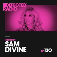 Defected Radio Episode 130 (hosted by Sam Divine) — Defected Radio
