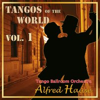 Tangos of the World, Vol. 1 — Tango Ballroom Orchestra Alfred Hause