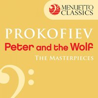The Masterpieces - Prokofiev: Peter and the Wolf — Сергей Сергеевич Прокофьев, Louis de Froment, Leopold Hager, Luxemburg Radio Symphony Orchestra, Luxemburg Radio Symphony Orchestra, Louis de Froment & Edward Armstrong, Edward Armstrong
