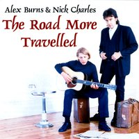The Road More Travelled — Nick Charles, Alex Burns, Alex Burns & Nick Charles