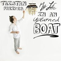 My Life in an Upturned Boat — Tristan Freides