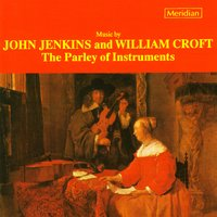 Music by John Jenkins and William Croft — William Croft, John Jenkins, The Parley of Instruments