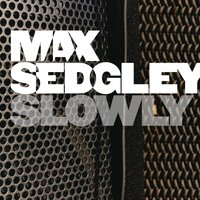 Slowly — Max Sedgley