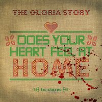 Does Your Heart Feel at Home — The Gloria Story