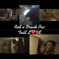 Trill Love — Red, Orack Pac