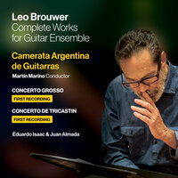 Leo Brouwer: Complete Works For Guitar Ensemble — Camerata Argentina de Guitarras