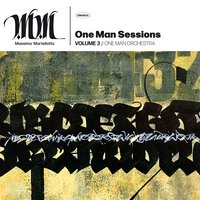 One Man Sessions, Vol. 3 // One Man Orchestra — Massimo Martellotta