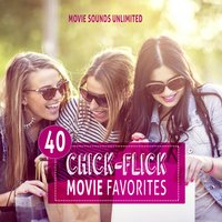 40 Chick Flick Movie Favorites — Movie Sounds Unlimited