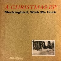 A Christmas EP — Mockingbird, Wish Me Luck