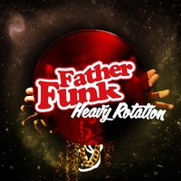 Heavy Rotation — Father Funk