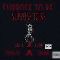 Suppose to Be — Dreama, Young KB