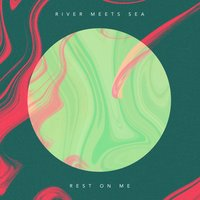 Rest on Me — River Meets Sea
